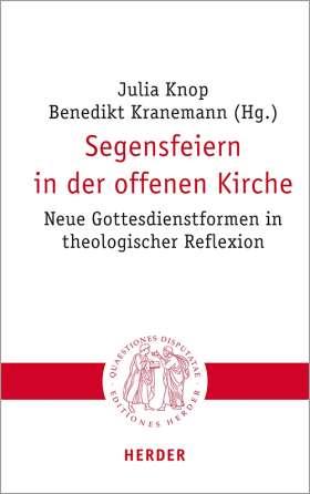 Segensfeiern in der offenen Kirche. Neue Gottesdienstformen in theologischer Reflexion