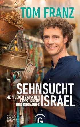 Sehnsucht Israel. Mein Leben zwischen Kippa, Küche und Koriander