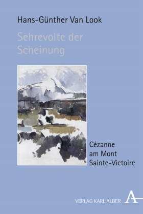 Sehrevolte der Scheinung. Cézanne am Mont Sainte-Victoire
