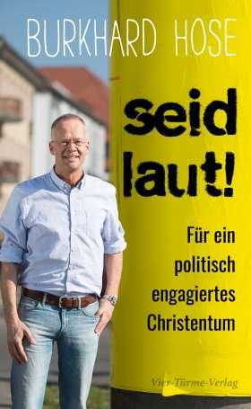 Seid laut! Für ein politisch engagiertes Christentum