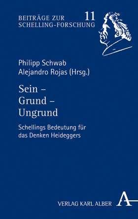 Sein - Grund - Ungrund . Schellings Bedeutung für das Denken Heideggers