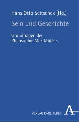 Sein und Geschichte. Grundfragen der Philosophie Max Müllers