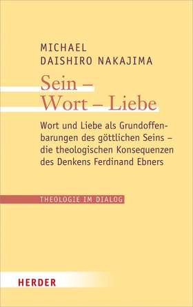 Sein – Wort – Liebe. Wort und Liebe als Grundoffenbarungen des göttlichen Seins – die theologischen Konsequenzen des Denkens Ferdinand Ebners