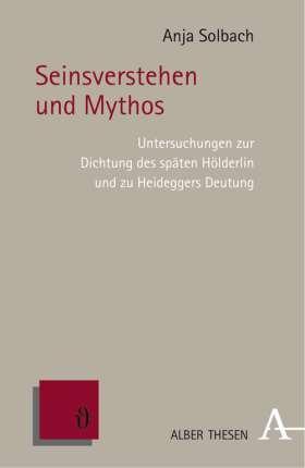 Seinsverstehen und Mythos. Untersuchungen zur Dichtung des späten Hölderlin und zu Heideggers Deutung