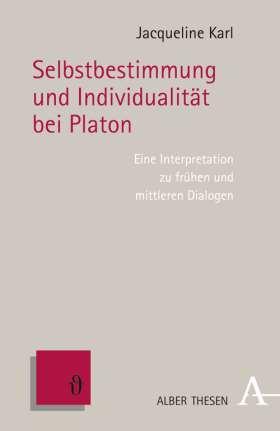 Selbstbestimmung und Individualität bei Platon. Eine Interpretation zu frühen und mittleren Dialogen