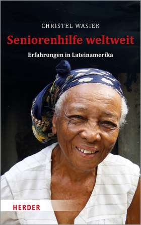 Seniorenhilfe weltweit. Erfahrungen in Lateinamerika