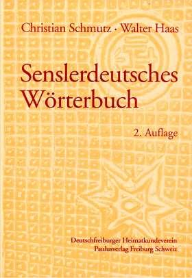 Senslerdeutsches Wörterbuch. Mundartwörterbuch des Sensebezirks im Kanton Freiburg mit Einschluss der Stadt Freiburg und der Pfarrei Gurmels