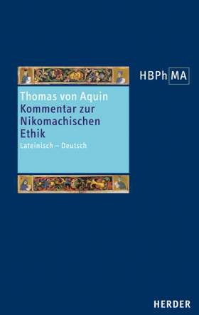 Sententia libri Ethicorum I et  X. Kommentar zur Nikomachischen Ethik, Buch I und X. Lateinisch - Deutsch. Herausgegeben, übersetzt und eingeleitet von Matthias Perkams