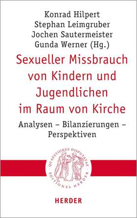 Sexueller Missbrauch von Kindern und Jugendlichen im Raum von Kirche. Analysen – Bilanzierungen – Perspektiven