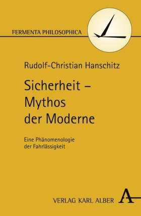 Sicherheit - Mythos der Moderne. Eine Phänomenologie der Fahrlässigkeit