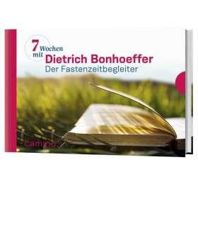 Sieben Wochen mit Dietrich Bonhoeffer. Der Fastenzeitbegleiter. Herausgegeben von Beate Vogt