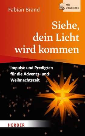 Siehe, dein Licht wird kommen. Impulse und Predigten für die Advents- und Weihnachtszeit