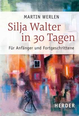 Silja Walter in 30 Tagen. Für Anfänger und Fortgeschrittene