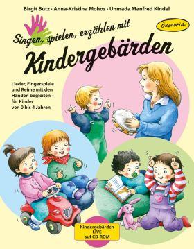 Singen, spielen, erzählen mit Kindergebärden. Lieder, Fingerspiele und Reime mit den Händen begleiten – für Kinder von 0–4 Jahren