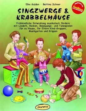 Singzwerge & Krabbelmäuse. Frühkindliche Entwicklung musikalisch fördern mit Liedern, Reimen, Bewegungs- und Tanzspielen
