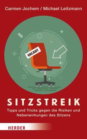 Sitzstreik. Tipps und Tricks gegen die Risiken und Nebenwirkungen des Sitzens
