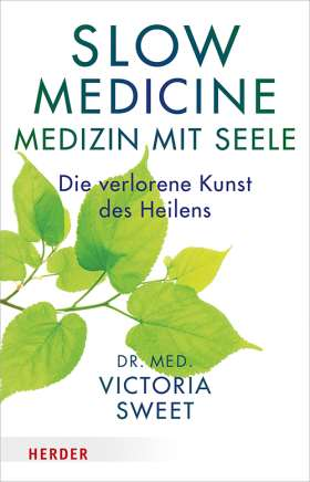 Slow Medicine – Medizin mit Seele. Die verlorene Kunst des Heilens