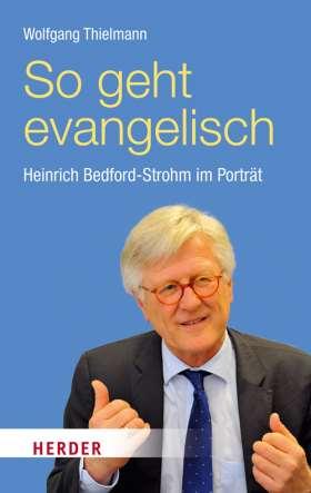 So geht evangelisch. Heinrich Bedford-Strohm im Porträt