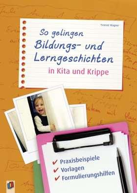So gelingen Bildungs- und Lerngeschichten in Kita und Krippe. Praxisbeispiele, Vorlagen, Formulierungshilfen