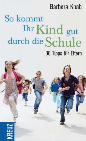 So kommt ihr Kind gut durch die Schule. 30 Tipps für Eltern