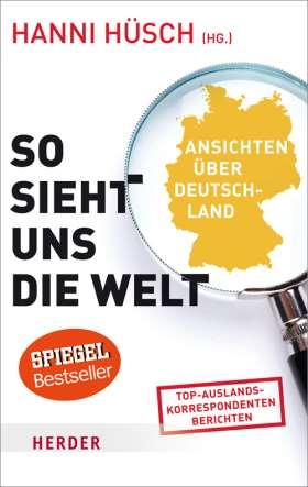 So sieht uns die Welt. Ansichten über Deutschland