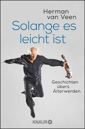 Solange es leicht ist. Geschichten übers Älterwerden (Der bekannte niederländische Liedermacher über das Älterwerden)