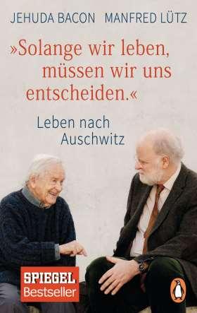 """""""Solange wir leben, müssen wir uns entscheiden."""" Leben nach Auschwitz"""