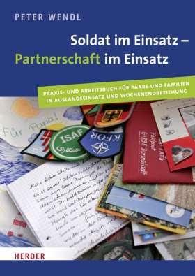 Soldat im Einsatz - Partnerschaft im Einsatz. Praxis- und Arbeitsbuch für Paare und Familien in Auslandeinsatz und Wochenendbeziehung