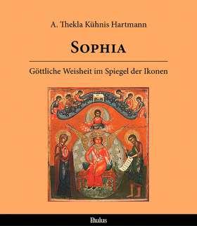 Sophia. Göttliche Weisheit im Spiegel der Ikonen