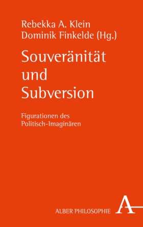 Souveränität und Subversion. Figurationen des Politisch-Imaginären