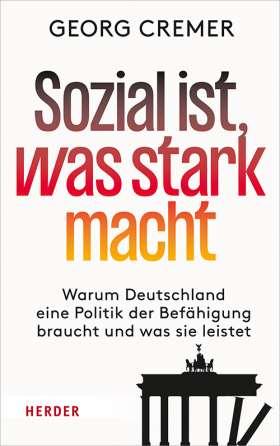 Sozial ist, was stark macht. Warum Deutschland eine Politik der Befähigung braucht und was sie leistet