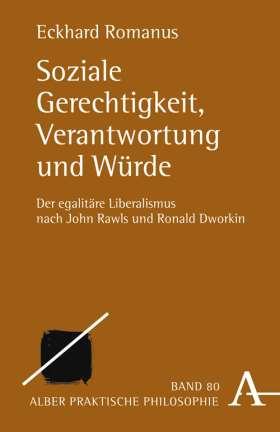 Soziale Gerechtigkeit, Verantwortung und Würde. Der egalitäre Liberalismus nach John Rawls und Ronald Dworkin
