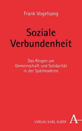 Soziale Verbundenheit. Das Ringen um Gemeinschaft und Solidarität in der Spätmoderne