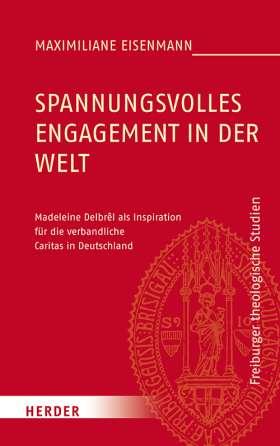 Spannungsvolles Engagement in der Welt. Madeleine Delbrêl als Inspiration für die verbandliche Caritas in Deutschland