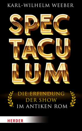 Spectaculum. Die Erfindung der Show im antiken Rom