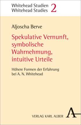 Spekulative Vernunft, symbolische Wahrnehmung, intuitive Urteile. Höhere Formen der Erfahrung bei A.N. Whitehead