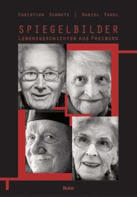 Spiegelbilder. Lebensgeschichten aus Freiburg