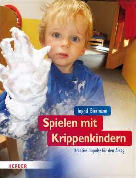 Spielen mit Krippenkindern. Kreative Impulse für den Alltag