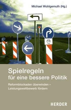 Spielregeln für eine bessere Politik. Reformblockaden überwinden - Leistungswettbewerb fördern