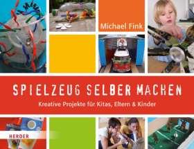 Spielzeug selber machen. Kreative Projekte für Kitas, Eltern und Kinder