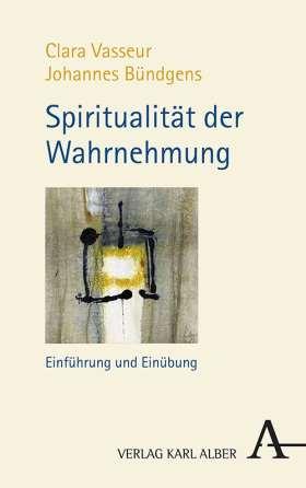 Spiritualität der Wahrnehmung. Einführung und Einübung