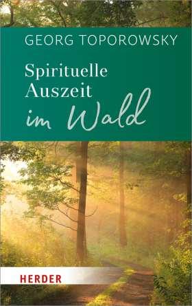 Spirituelle Auszeit im Wald. Impulse zum Auftanken