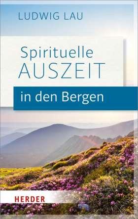 Spirituelle Auszeit in den Bergen. Impulse zum Auftanken