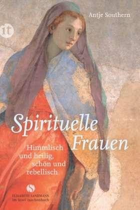 Spirituelle Frauen. Himmlisch und heilig, schön und rebellisch