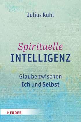 Spirituelle Intelligenz. Glaube zwischen Ich und Selbst