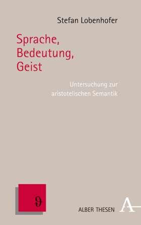 Sprache, Bedeutung, Geist. Untersuchung zur aristotelischen Semantik