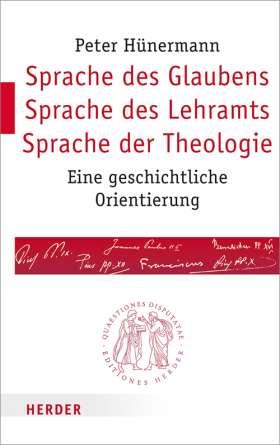Sprache des Glaubens – Sprache des Lehramts – Sprache der Theologie. Eine geschichtliche Orientierung