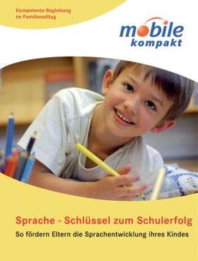 Sprache - Schlüssel zum Schulerfolg. So fördern Eltern die Sprachentwicklung ihres Kindes