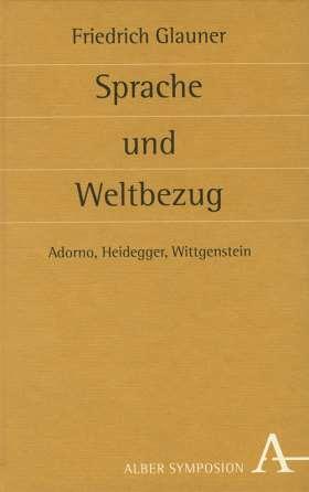 Sprache und Weltbezug. Adorno, Heidegger, Wittgenstein