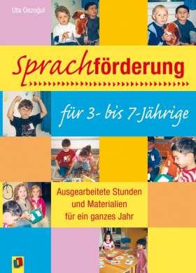 Sprachförderung für 3- bis 7-Jährige. Ausgearbeitete Stunden und Materialien für ein ganzes Jahr